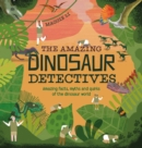 Image for The amazing dinosaur detectives  : amazing facts, myths and quirks of the dinosaur world