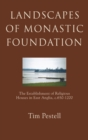 Image for Landscapes of monastic foundation  : the establishment of religious houses in East Anglia c. 650-1200
