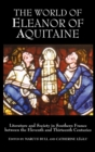 Image for The world of Eleanor of Aquitaine  : literature and society in southern France between the eleventh and thirteenth centuries