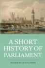 Image for A short history of parliament  : England, Great Britain, the United Kingdom, Ireland and Scotland