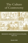 Image for The culture of controversy  : religious arguments in Scotland, 1660-1714