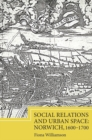 Image for Social relations and urban space  : Norwich, 1600-1700