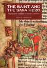 Image for The saint and the saga hero  : hagiography and early Icelandic literature : 2