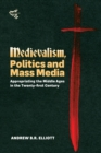 Image for Medievalism, politics and mass media  : appropriating the Middle Ages in the twenty-first century