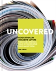 Image for Uncovered  : revolutionary magazine covers - the inside stories told by the people who made them