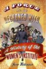 Image for A force to be reckoned with  : a history of the Women's Institute