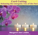 Image for Cord cutting  : releasing the energetic ties of the past
