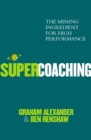 Image for Supercoaching  : the missing ingredient for high performance