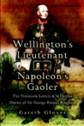 Image for Wellington's lieutenant, Napoleon's gaoler  : the Peninsula and St Helena diaries and letters of Sir George Ridout Bingham, 1809-21