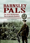 Image for Barnsley pals  : the 13th & 14th Battalions York & Lancaster Regiment