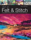 Image for Art in felt & stitch  : creating beautiful works of art using fleece, fibres and threads