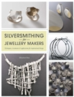 Image for Silversmithing for jewellery makers  : techniques, treatments & applications for inspirational design
