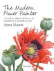 Image for The modern flower painter  : creating vibrant botanical portraits in watercolour