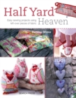 Image for Half yard heaven  : easy sewing projects using left-over pieces of fabric