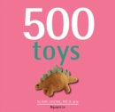 Image for 500 toys to knit, crochet, felt & sew