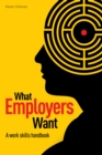Image for What employers want  : the work skills handbook