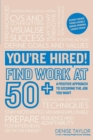 Image for You're hired! Find work at 50+  : a positive approach to securing the job you want