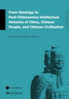 Image for From Sinology to Post-Chineseness Intellectual Histories of China, Chinese People, and Chinese Civilization
