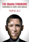 Image for The Obama syndrome  : surrender at home, war abroad