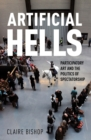 Image for Artificial hells  : participatory art and the politics of spectatorship