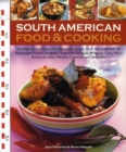 Image for South American food & cooking  : ingredients, techniques and signature recipes from the undiscovered traditional cuisines of Brazil, Argentina, Uruguay, Paraguay, Chile, Peru, Bolivia, Ecuador, Mexic