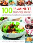 Image for 100 15-minute fuss-free recipes  : time-saving techniques and shortcuts to superb meals in minutes, including breakfasts, snacks, main course meat, fish and vegetarian dishes, plus dazzlingly simple