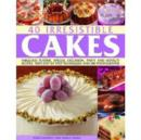 Image for 40 irresistible cakes  : fabulous teatime, special occasion, party and novelty recipes, with step-by-step techniques and 300 photographs