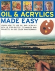 Image for Oils & acrylics made easy  : learn how to use oils & acrylics with step-by-step techniques and projects to follow, in 200 colour photographs