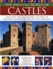 Image for The amazing world of castles  : discover the fascinating history of medieval adventure, battle and romance