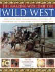 Image for The amazing world of the wild West  : discover the trailblazing history of cowboys, outlaws and Native Americans