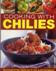 Image for Cooking with chilies  : 100 sizzling recipes shown step by step in 400 photographs