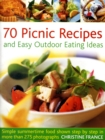 Image for 70 picnic recipes and easy outdoor eating ideas  : simple summertime food shown step by step in more than 275 photographs