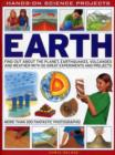 Image for Earth  : find out about the planet, earthquakes, volcanoes and weather with 50 great experiments and projects