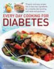 Image for Every day cooking for diabetes  : 75 quick and easy recipes full of delicious foods for a healthy diet bursting with taste and goodness.