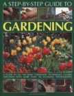 Image for A step-by-step guide to gardening  : a guide to all the basic gardening techniques, clearly explained with more than 350 stunning photographs
