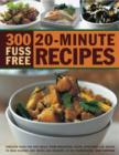 Image for 300 fuss free 20-minute recipes  : fabulous ideals for fast meals, from breakfasts, soups, appetizers and snacks to main courses, side dishes and desserts, shown in 300 photographs