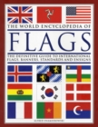 Image for The world encyclopedia of flags  : the definitive guide to international flags, banners, standards and ensigns