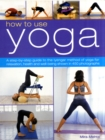Image for How to use yoga  : a step-by-step guide to the Iyengar method of yoga for relaxation, health and well-being shown in 450 photographs