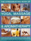 Image for Stressbusting book of yoga, massage & aromatherapy  : a step-by-step guide to improving your well-being with expert advice and 900 stunning photographs