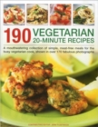 Image for 190 vegetarian 20-minute recipes  : a mouthwatering collection of simple, meat-free meals for the busy vegetarian cook, shown in over 170 fabulous photographs