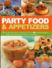 Image for Party food & appetizers  : how to plan the perfect celebration with over 400 inspiring appetizers, snacks, first courses, party dishes and desserts