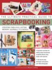 Image for The ultimate practical guide to scrapbooking  : creating fabulous lasting memory journals to cherish