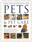 Image for Pets & Pet Care, The Encyclopedia of : The essential family reference guide to pet breeds and pet care
