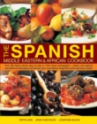Image for The Spanish, Middle Eastern & African cookbook  : over 330 dishes shown step by step in 1400 photographs - classic and regional specialities include tapas and mezzes, spicy meat dishes, tangy fish cu