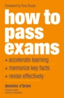 Image for How to pass exams  : accelerate your learning, memorize key facts, revise effectively