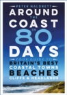Image for Around the coast in 80 days  : your guide to Britain's best coastal towns, beaches, cliffs & headlands