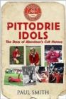 Image for Pittodrie idols  : the story of Aberdeen's cult heroes