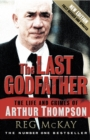 Image for The Last Godfather: The Life and Crimes of Arthur Thompson