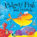 Image for Fidgety Fish and friends
