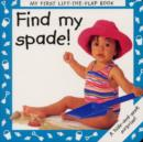 Image for Find my spade!  : a hide-and-seek surprise!